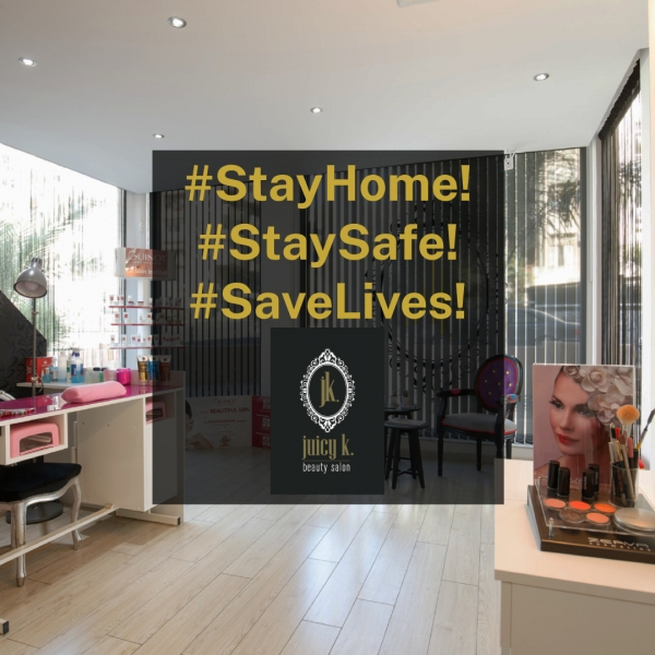 Stay Home - Stay Safe - Save Lives - Juicy K Beauty Salon
